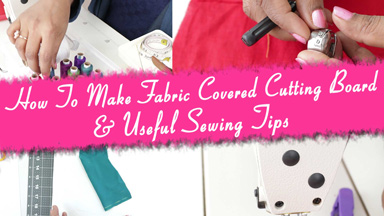 Sewing tips & making fabric covered cutting table